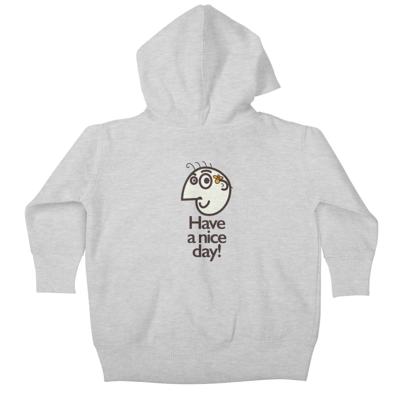 Have A Nice Day Kids Baby Zip-Up Hoody by Boriana's Artist Shop