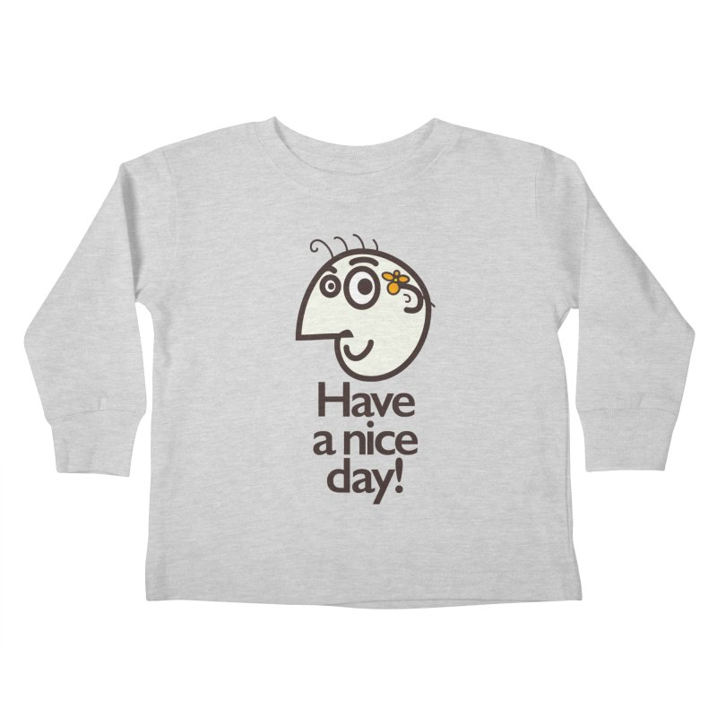 Have A Nice Day Kids Toddler Longsleeve T-Shirt by Boriana's Artist Shop