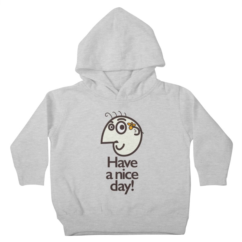 Have A Nice Day Kids Toddler Pullover Hoody by Boriana's Artist Shop