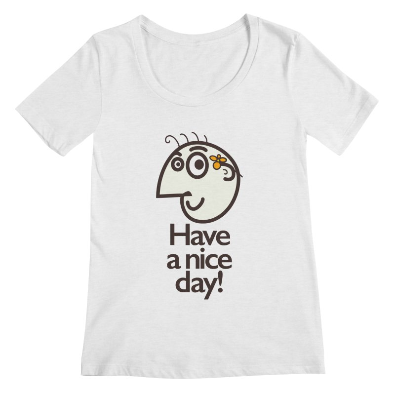 Have A Nice Day Women's Scoopneck by Boriana's Artist Shop