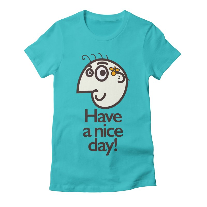 Have A Nice Day Women's Fitted T-Shirt by Boriana's Artist Shop
