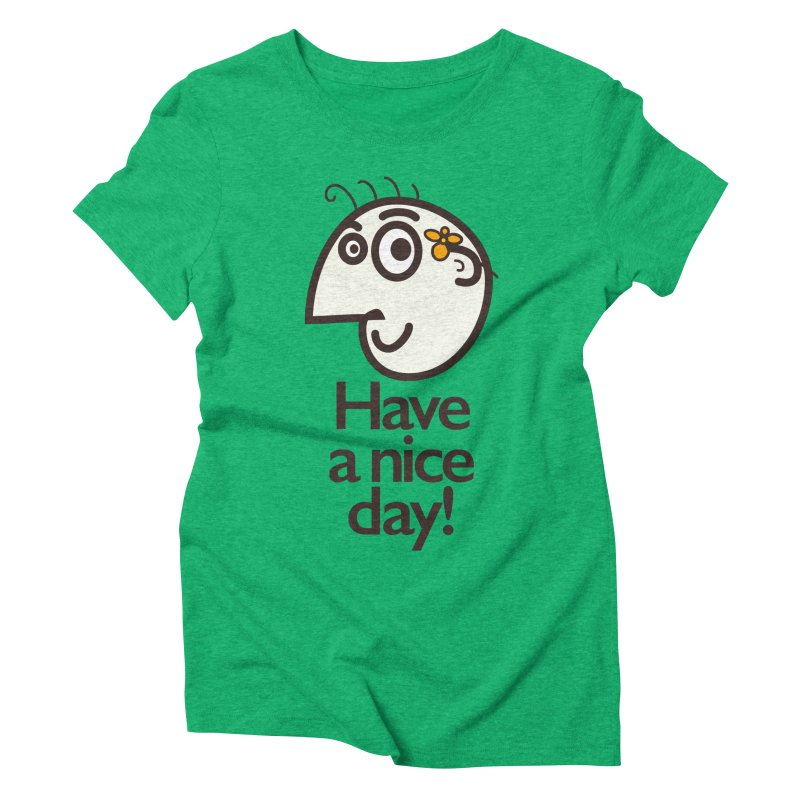Have A Nice Day Women's Triblend T-shirt by Boriana's Artist Shop