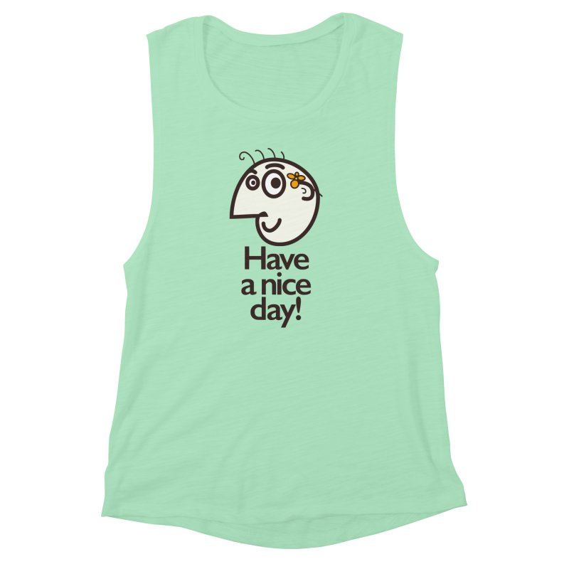 Have A Nice Day Women's Muscle Tank by Boriana's Artist Shop