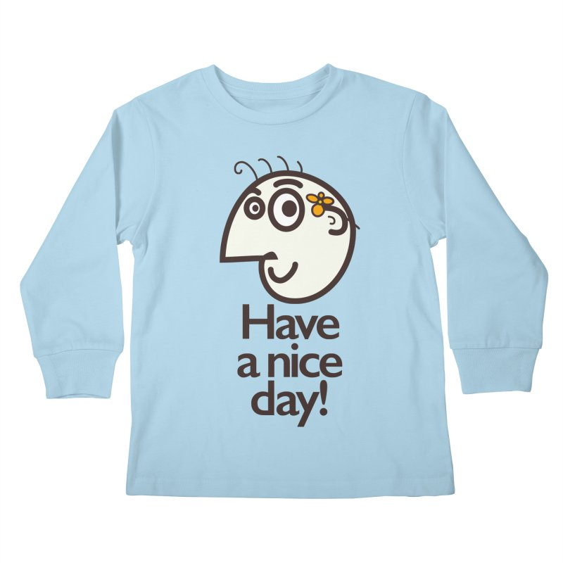 Have A Nice Day Kids Longsleeve T-Shirt by Boriana's Artist Shop