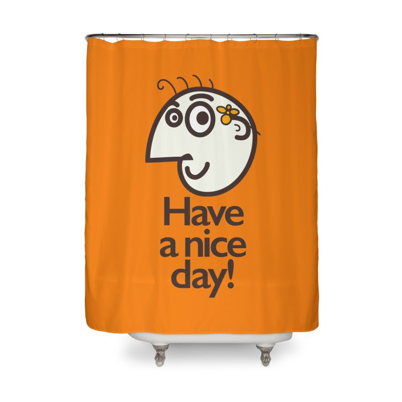 Have A Nice Day Home Shower Curtain by Boriana's Artist Shop