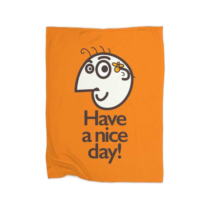 Have A Nice Day Home Blanket by Boriana's Artist Shop