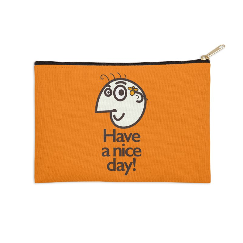 Have A Nice Day Accessories Zip Pouch by Boriana's Artist Shop
