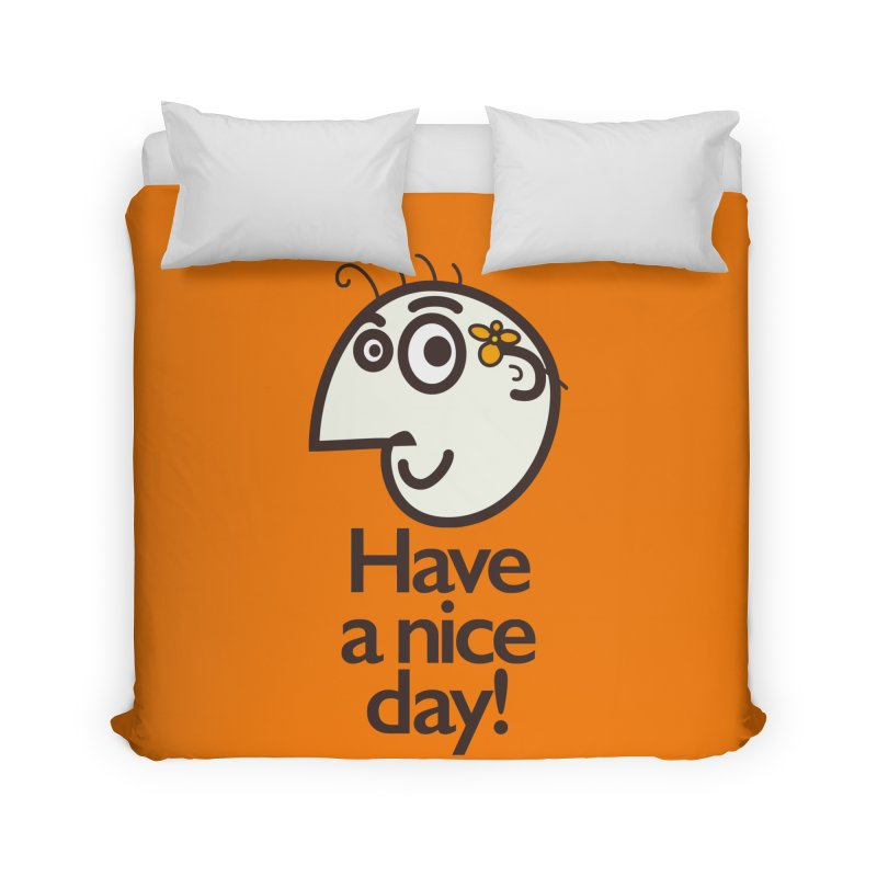 Have A Nice Day Home Duvet by Boriana's Artist Shop