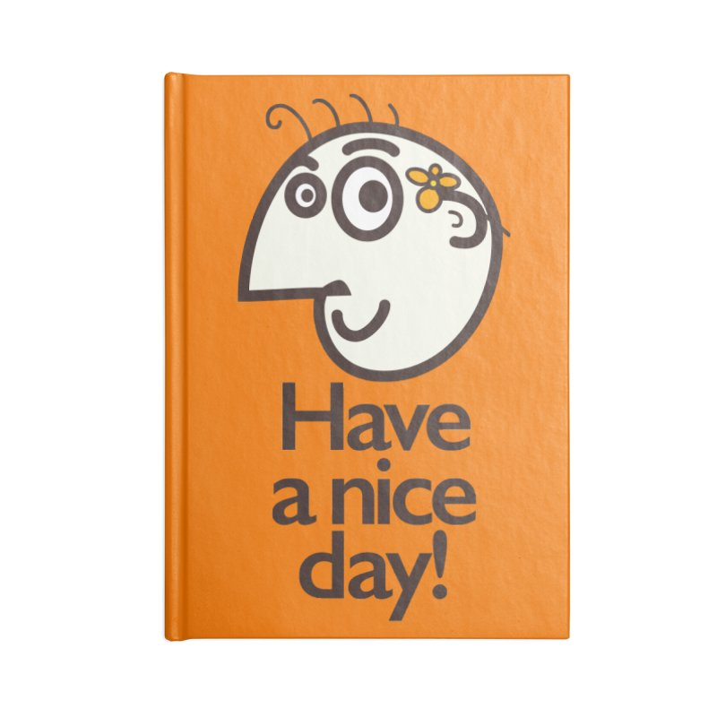 Have A Nice Day Accessories Notebook by Boriana's Artist Shop