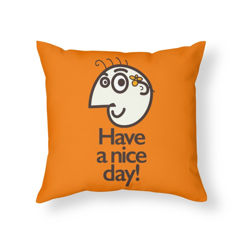 Have A Nice Day Home Throw Pillow by Boriana's Artist Shop