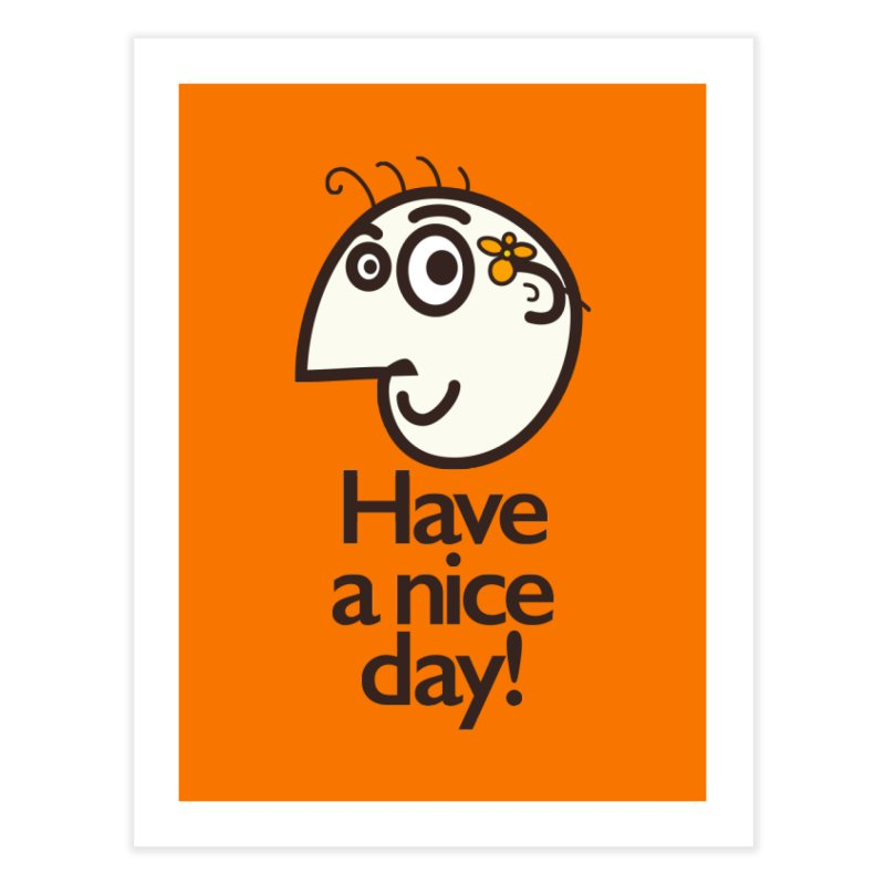 Have A Nice Day Home Fine Art Print by Boriana's Artist Shop
