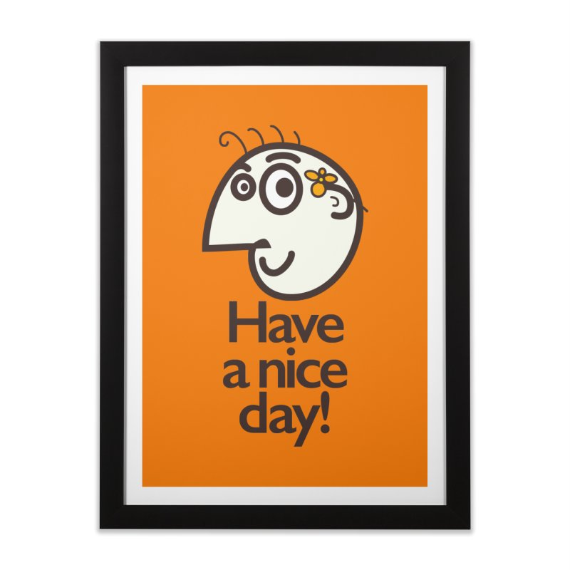 Have A Nice Day Home Framed Fine Art Print by Boriana's Artist Shop