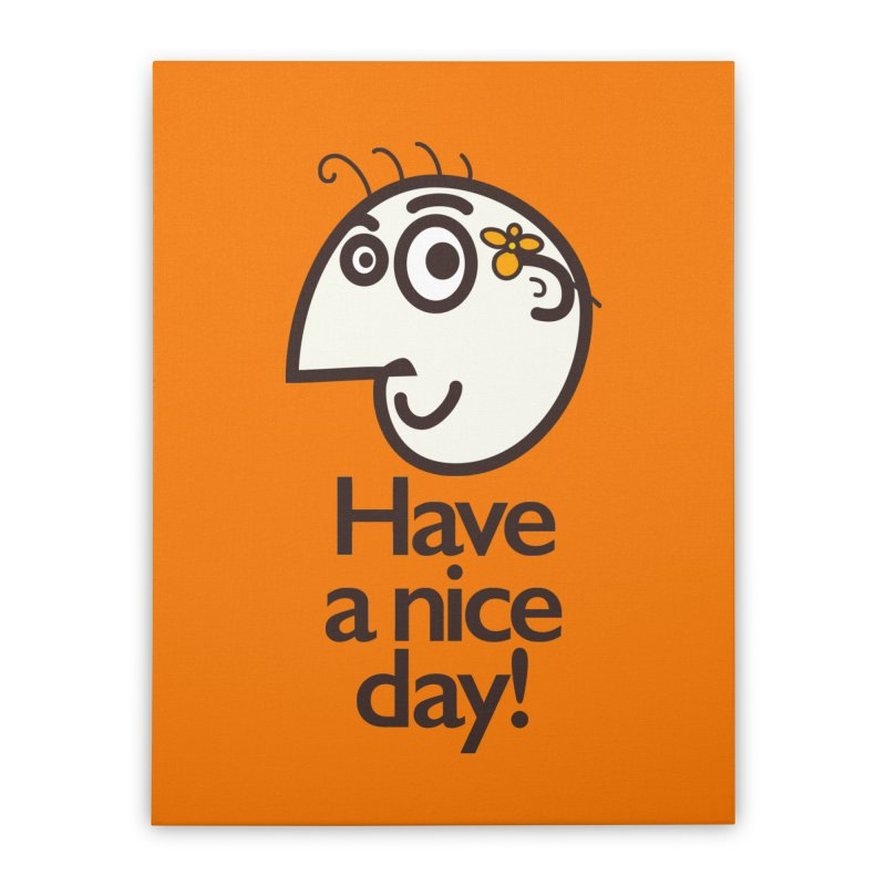 Have A Nice Day Home Stretched Canvas by Boriana's Artist Shop