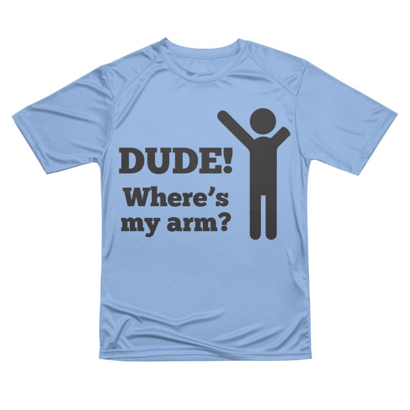 DUDE, WHERE'S MY ARM? Black Men's T-Shirt by bornjustright's Artist Shop