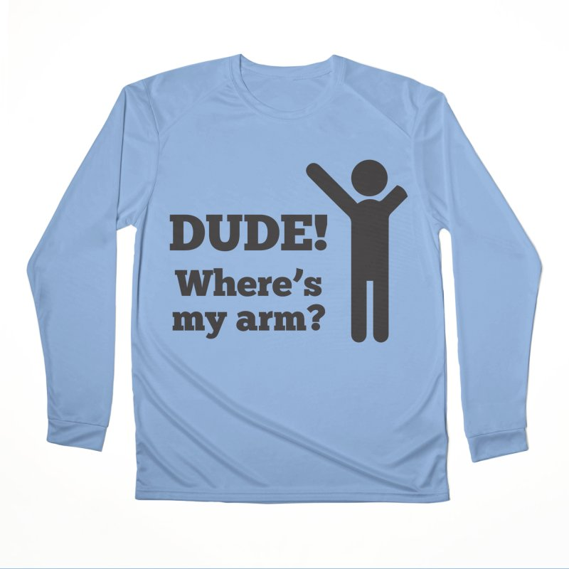 DUDE, WHERE'S MY ARM? Black Women's Longsleeve T-Shirt by bornjustright's Artist Shop