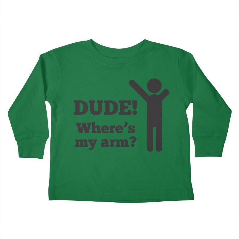 DUDE, WHERE'S MY ARM? Black Kids Toddler Longsleeve T-Shirt by bornjustright's Artist Shop