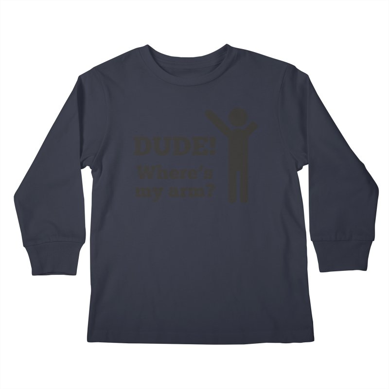 DUDE, WHERE'S MY ARM? Black Kids Longsleeve T-Shirt by bornjustright's Artist Shop