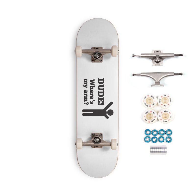 DUDE, WHERE'S MY ARM? Black Accessories Complete - Premium Skateboard by bornjustright's Artist Shop