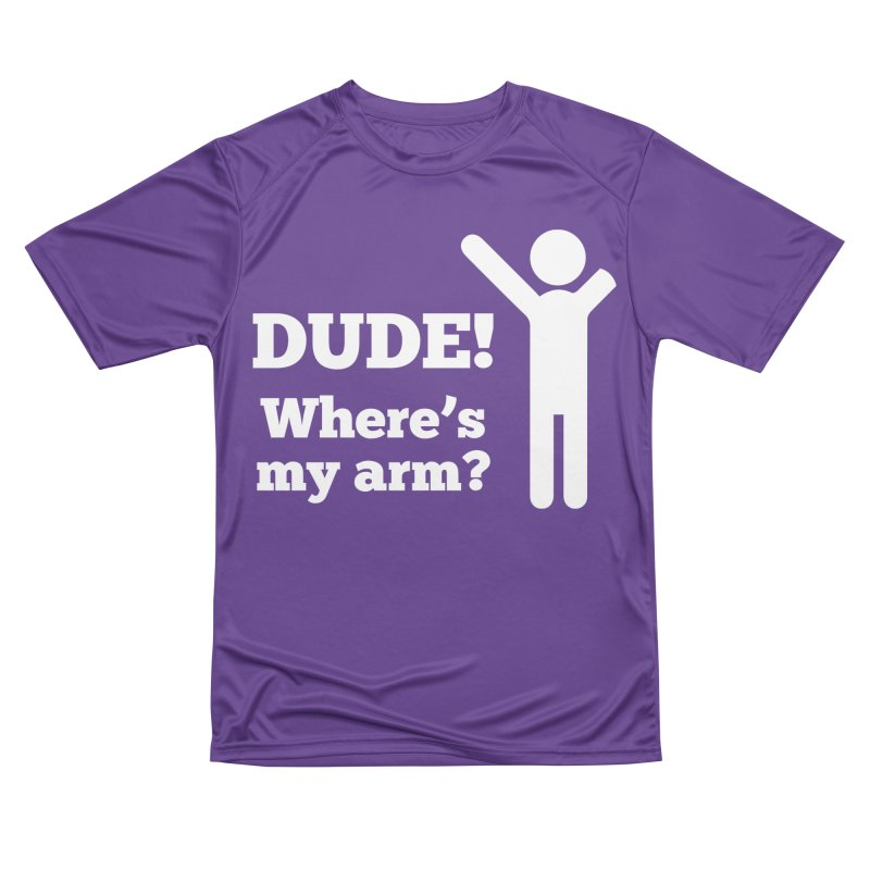 DUDE, WHERE'S MY ARM? White Figure Women's Performance Unisex T-Shirt by bornjustright's Artist Shop