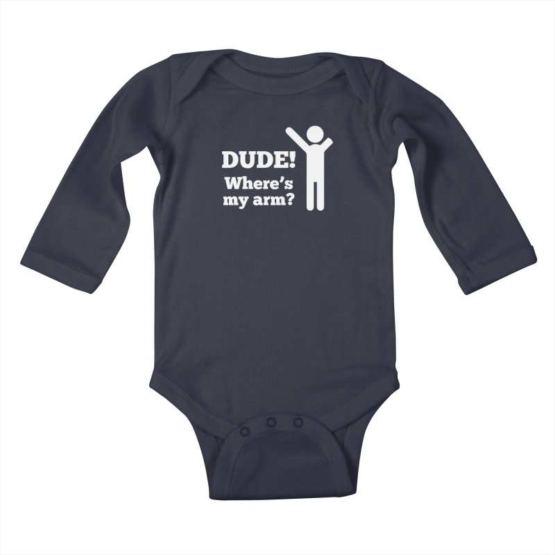 DUDE, WHERE'S MY ARM? White Figure Kids Baby Longsleeve Bodysuit by bornjustright's Artist Shop