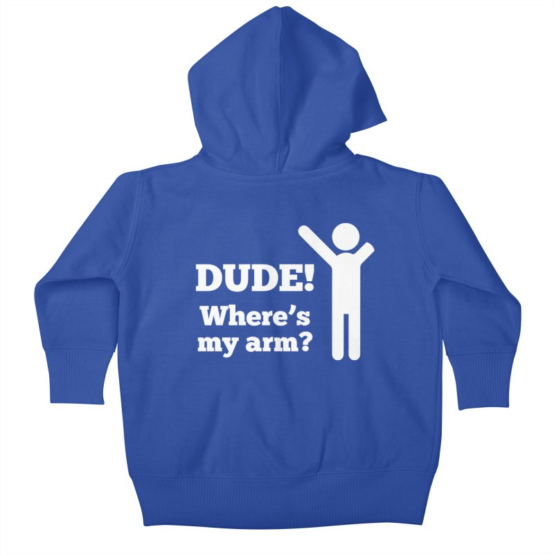 DUDE, WHERE'S MY ARM? White Figure Kids Baby Zip-Up Hoody by bornjustright's Artist Shop