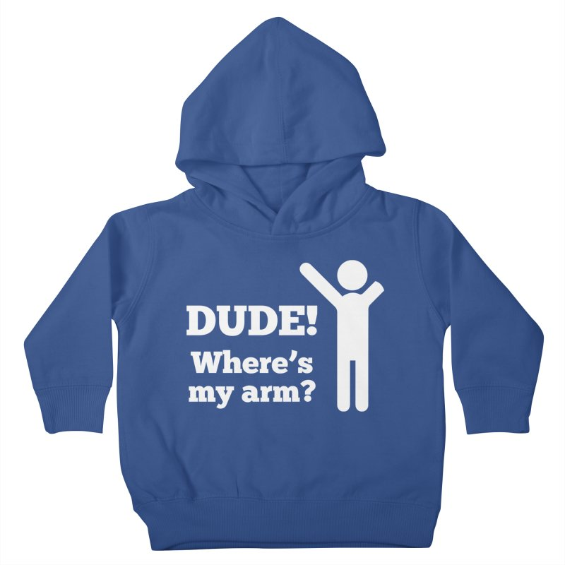 DUDE, WHERE'S MY ARM? White Figure Kids Toddler Pullover Hoody by bornjustright's Artist Shop