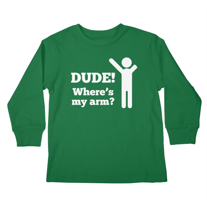 DUDE, WHERE'S MY ARM? White Figure Kids Longsleeve T-Shirt by bornjustright's Artist Shop