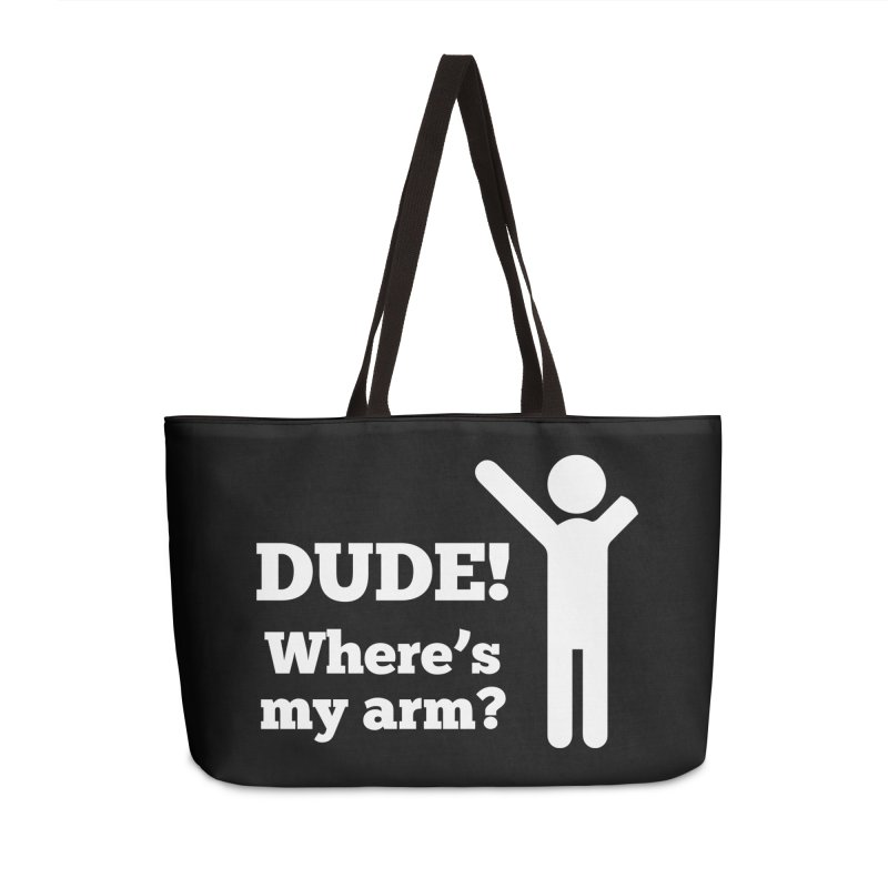 DUDE, WHERE'S MY ARM? White Figure Accessories Weekender Bag Bag by bornjustright's Artist Shop