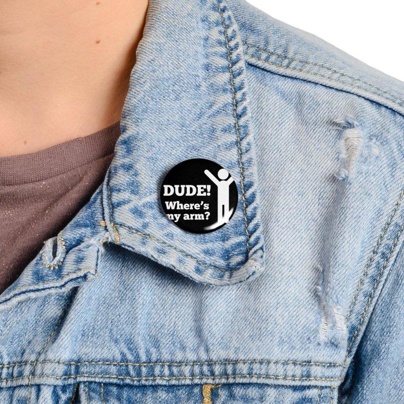 DUDE, WHERE'S MY ARM? White Figure Accessories Button by bornjustright's Artist Shop