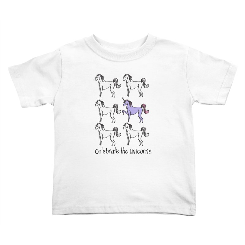 Celebrate the Unicorns Kids Toddler T-Shirt by bornjustright's Artist Shop