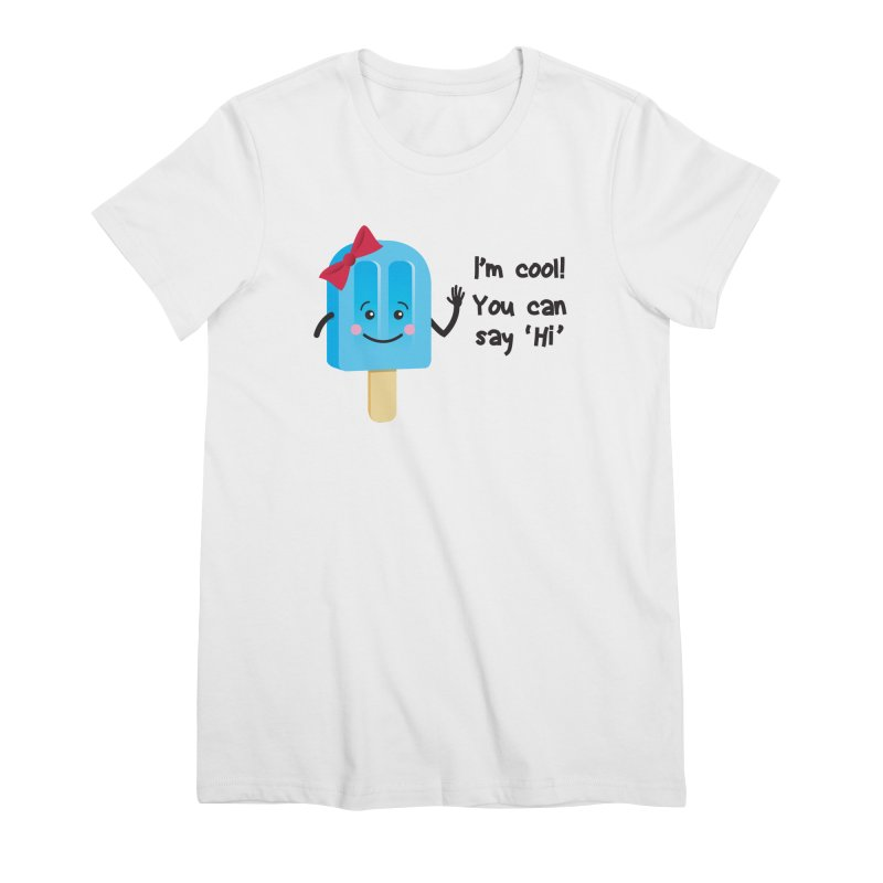 I'm Cool! Women's T-Shirt by bornjustright's Artist Shop