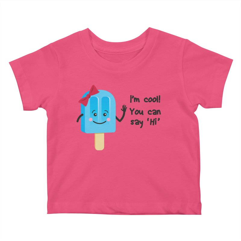 I'm Cool! Kids Baby T-Shirt by bornjustright's Artist Shop