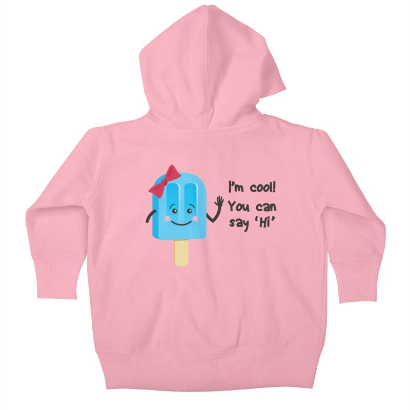 I'm Cool! Kids Baby Zip-Up Hoody by bornjustright's Artist Shop