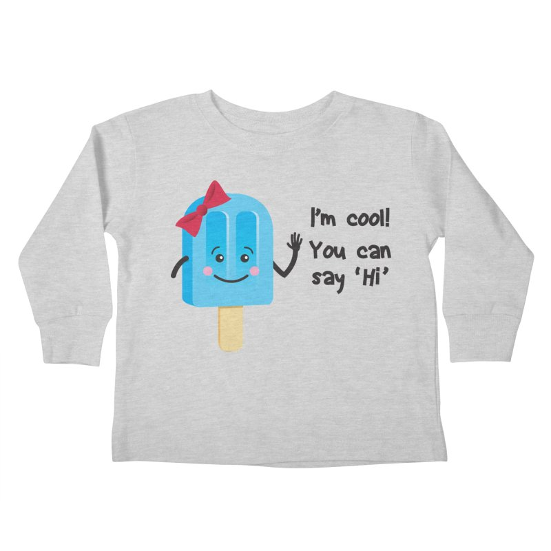 I'm Cool! Kids Toddler Longsleeve T-Shirt by bornjustright's Artist Shop