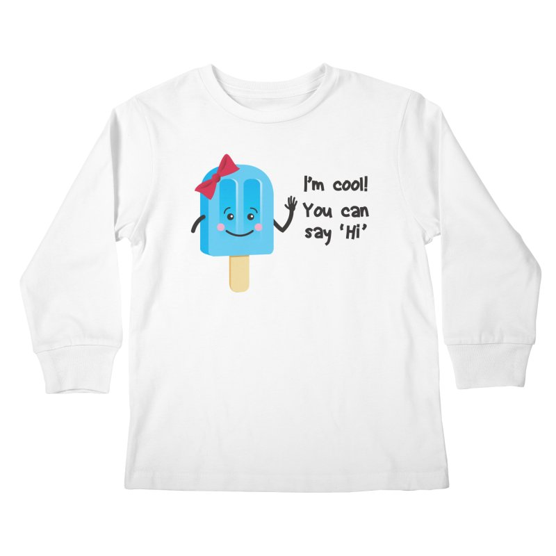 I'm Cool! Kids Longsleeve T-Shirt by bornjustright's Artist Shop