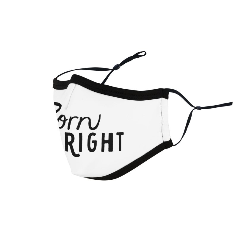 Born Just Right Accessories Face Mask by bornjustright's Artist Shop