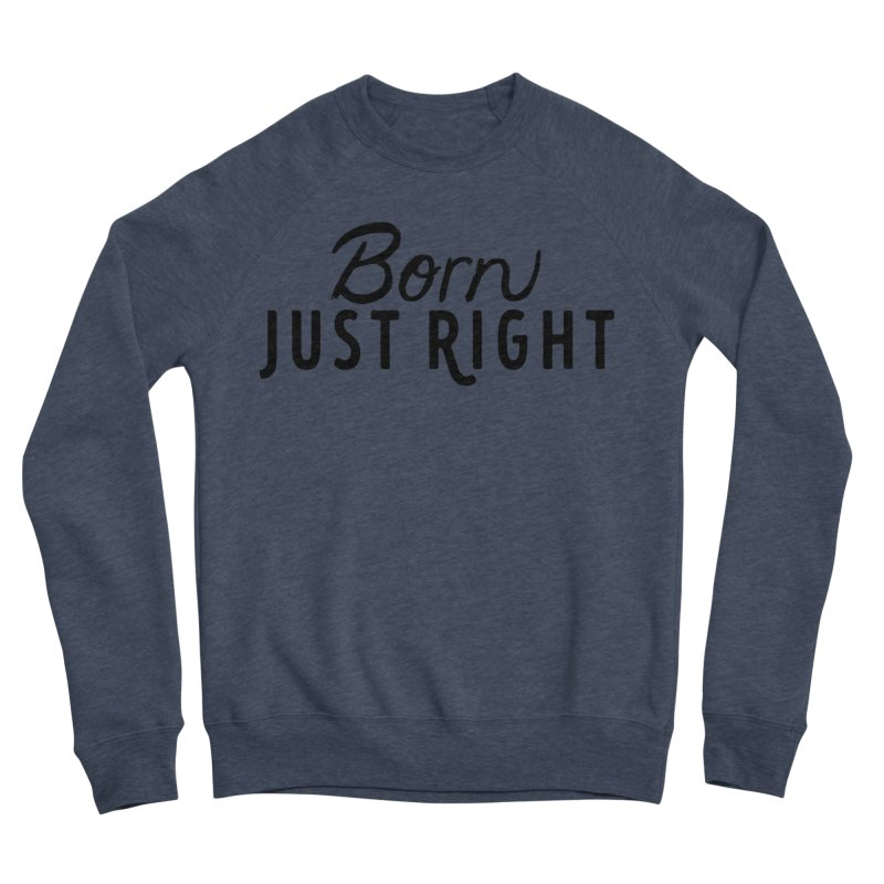 Born Just Right Men's Sponge Fleece Sweatshirt by bornjustright's Artist Shop
