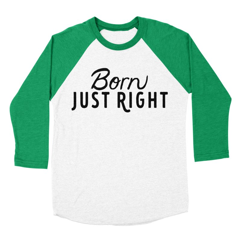 Born Just Right Women's Baseball Triblend Longsleeve T-Shirt by bornjustright's Artist Shop