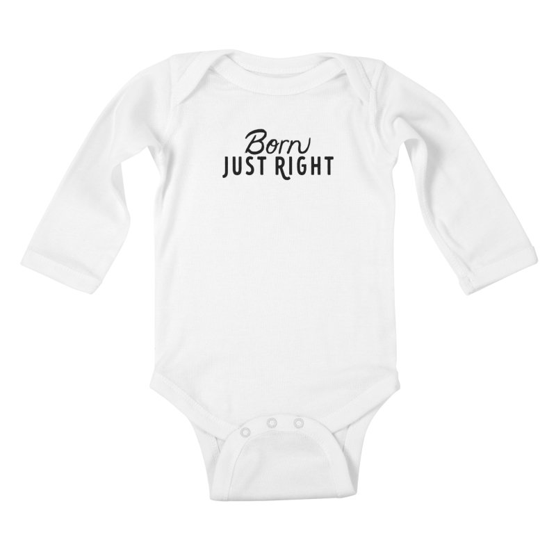 Born Just Right Kids Baby Longsleeve Bodysuit by bornjustright's Artist Shop