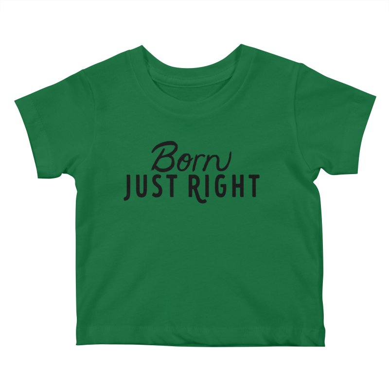 Born Just Right Kids Baby T-Shirt by bornjustright's Artist Shop