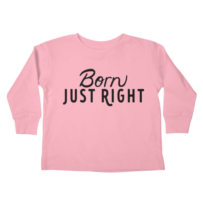 Born Just Right Kids Toddler Longsleeve T-Shirt by bornjustright's Artist Shop