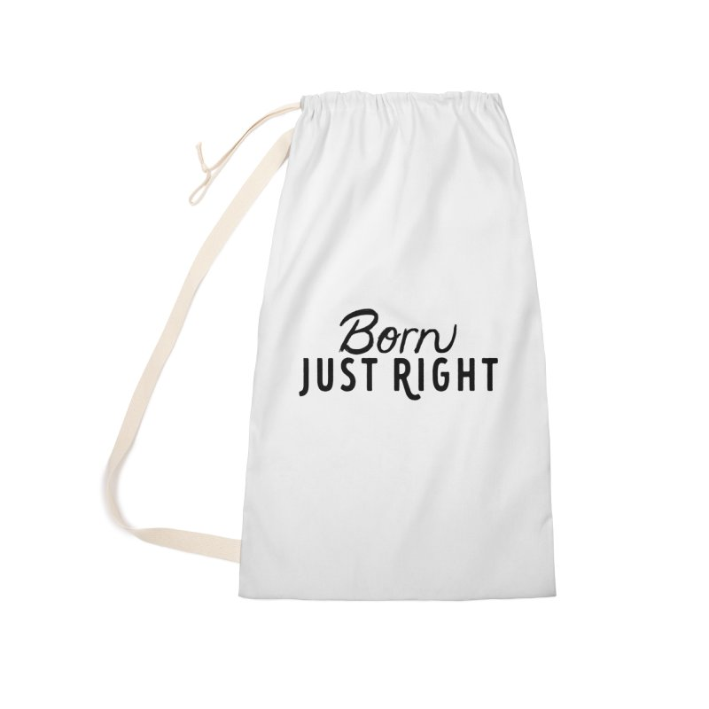 Born Just Right Accessories Laundry Bag Bag by bornjustright's Artist Shop