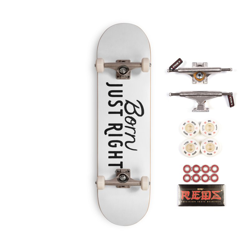 Born Just Right Accessories Complete - Pro Skateboard by bornjustright's Artist Shop