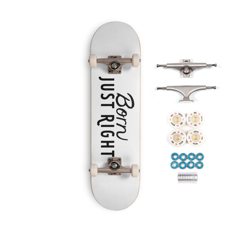 Born Just Right Accessories Complete - Premium Skateboard by bornjustright's Artist Shop