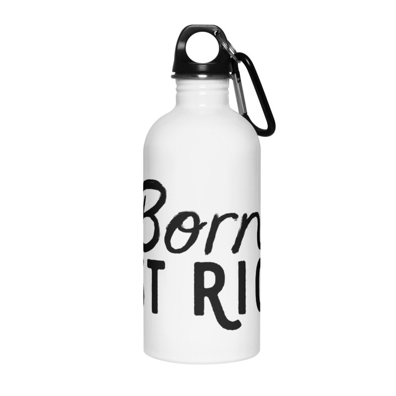 Born Just Right Accessories Water Bottle by bornjustright's Artist Shop