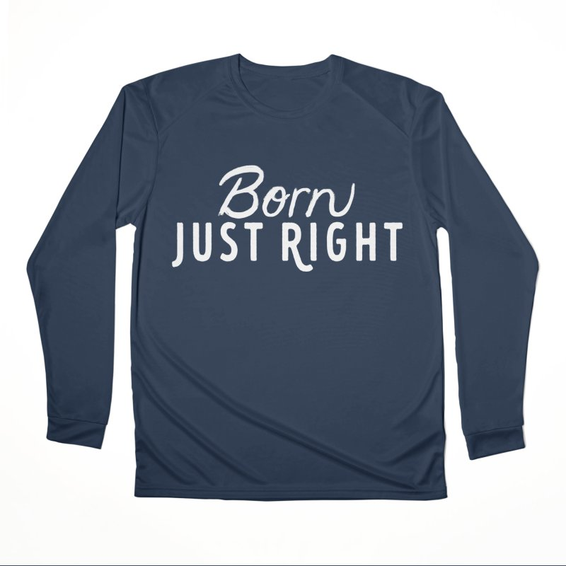 Born Just Right white lettering Women's Performance Unisex Longsleeve T-Shirt by bornjustright's Artist Shop