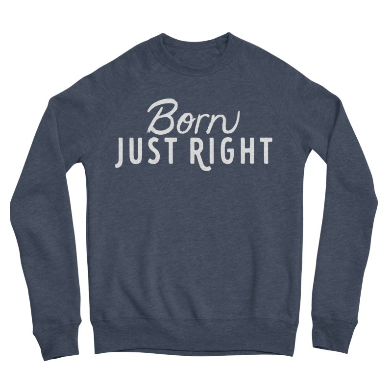 Born Just Right white lettering Women's Sponge Fleece Sweatshirt by bornjustright's Artist Shop