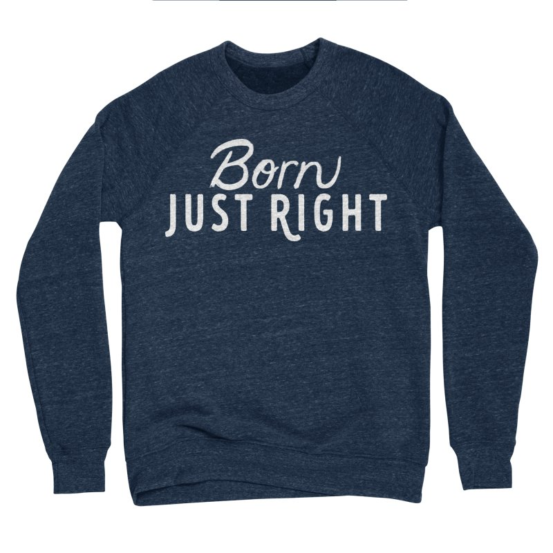 Born Just Right white lettering in Men's Sponge Fleece Sweatshirt Oxford by bornjustright's Artist Shop