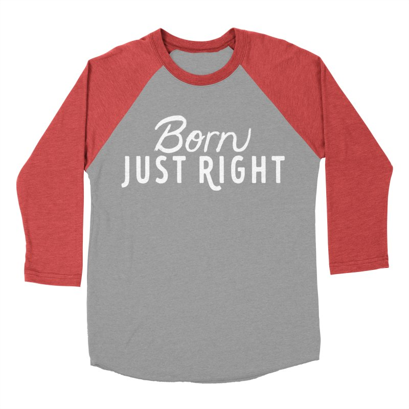 Born Just Right white lettering Women's Baseball Triblend Longsleeve T-Shirt by bornjustright's Artist Shop