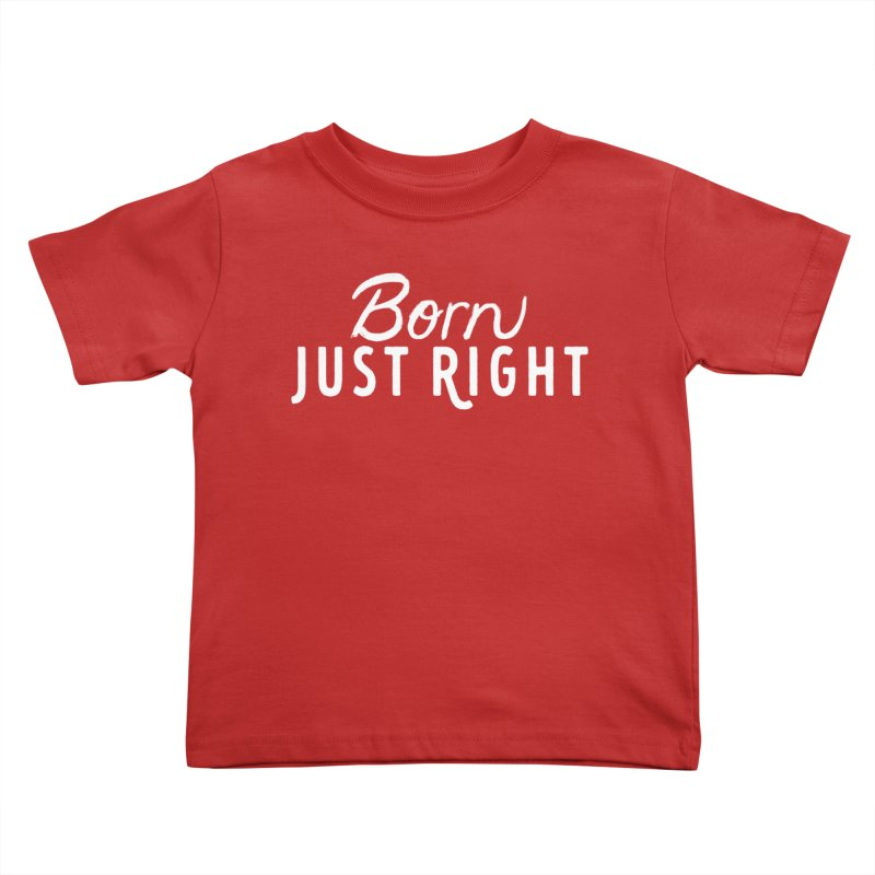 Born Just Right white lettering Kids Toddler T-Shirt by bornjustright's Artist Shop